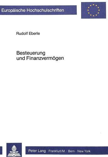 Besteuerung und Finanzvermögen Die Wirkungen der direkten Besteuerung auf Entstehung und ...