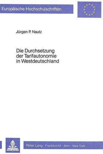 Die Durchsetzung der Tarifautonomie in Westdeutschland Das Tarifvertragsgesetz vom 9. April 1949: ...