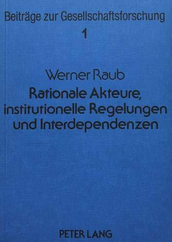 Rationale Akteure, institutionelle Regelungen und Interdependenzen: RAUB WERNER