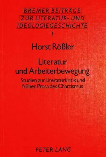Literatur und Arbeiterbewegung Studien zur Literaturkritik und frühen Prosa des Chartismus: ...