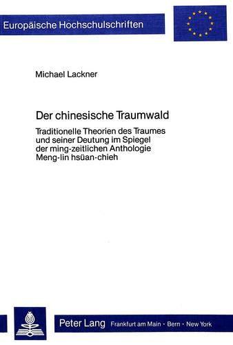 Der chinesische Traumwald Traditionelle Theorien des Traumes und seiner Deutung im Spiegel der ...