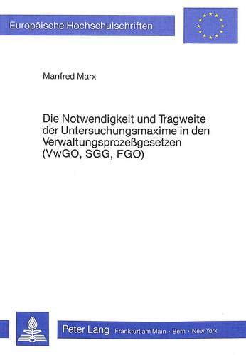 Die Notwendigkeit und Tragweite der Untersuchungsmaxime in den Verwaltungsprozessgesetzen (VwGO, ...