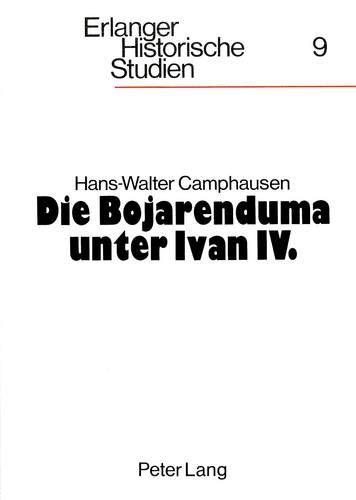 9783820482089: Die Bojarenduma Unter Ivan IV.: Studien Zur Altmoskauer Herrschaftsordnung: 9 (Erlanger Historische Studien,)