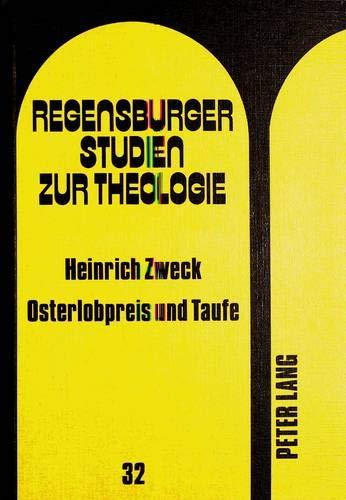 9783820482164: Osterlobpreis und Taufe: Studien zu Struktur und Theologie- des Exsultet und anderer Osterpraeconien- unter besonderer Berücksichtigung der Taufmotive ... Studien zur Theologie) (German Edition)
