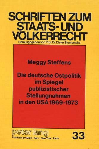 Die deutsche Ostpolitik im Spiegel publizistischer Stellungnahmen in den USA 1969-1973 (Schriften ...