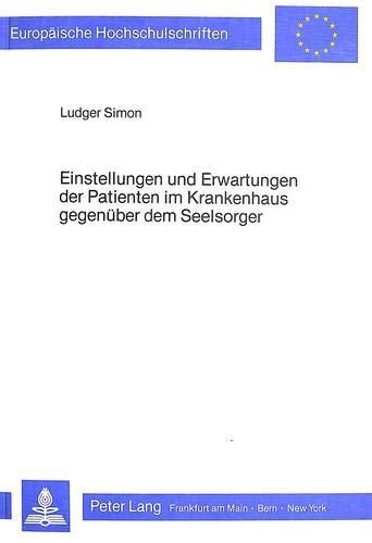 Einstellungen Und Erwartungen Der Patienten Im Krankenhaus Gegenueber Dem Seelsorger (Paperback): ...