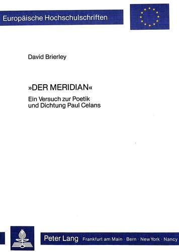 9783820482508: Der Meridian: Ein Versuch zur Poetik und Dichtung Paul Celans (Europäische Hochschulschriften / European University Studies / Publications Universitaires Européennes) (German Edition)