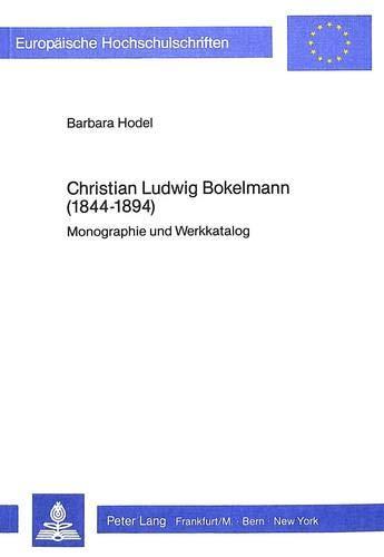 9783820482584: Christian Ludwig Bokelmann (1844-1894): Monographie und Werkkatalog (Europäische Hochschulschriften / European University Studies / Publications Universitaires Européennes) (German Edition)