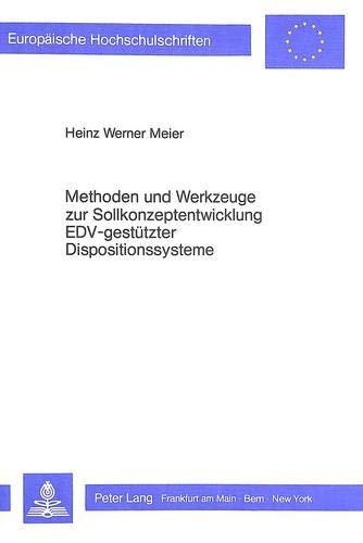 Methoden und Werkzeuge zur Sollkonzeptentwicklung EDV-gestützter Dispositionssysteme: MEIER ...