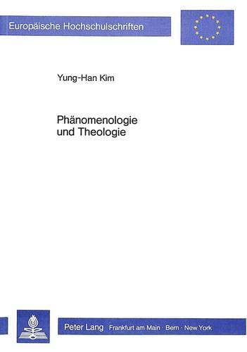 Phänomenologie und Theologie Studien zur Fruchtbarmachung des: Kim, Yung-Han