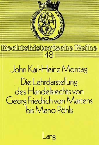 Die Lehrdarstellung des Handelsrechts von Georg Friedrich von Martens bis Meno Pöhls: John ...