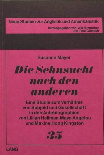 9783820483895: Die Sehnsucht nach den anderen: Eine Studie zum Verh�ltnis von Subjekt und Gesellschaft in den Autobiographien von Lillian Hellman, Maya Angelou und Maxine ... Studien zur Anglistik und Amerikanistik)