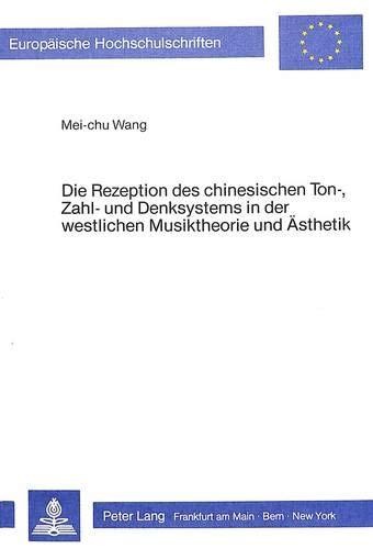 9783820484564: Die Rezeption des chinesischen Ton-, Zahl- und Denksystems in der westlichen Musiktheorie und Ästhetik (Europäische Hochschulschriften. Reihe 36, Musikwissenschaft)