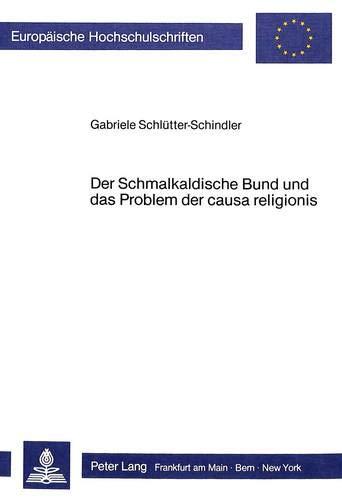 Der Schmalkaldische Bund und das Problem der causa religionis: Schlütter-Schindler, Gabriele