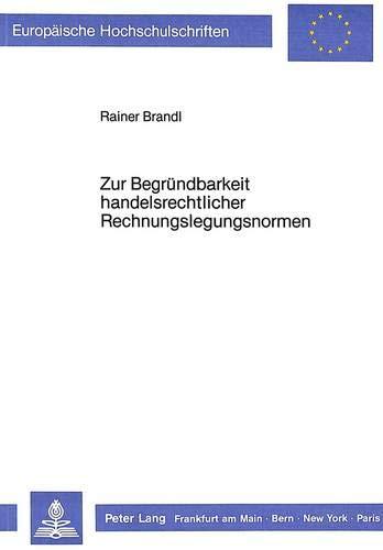 Zur Begründbarkeit handelsrechtlicher Rechnungslegungsnormen: Brandl, Rainer