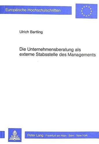 9783820487091: Die Unternehmensberatung als externe Stabsstelle des Managements: Eine Untersuchung der Funktionen und Bedeutung der Unternehmensberatung unter ... Universitaires Européennes) (German Edition)