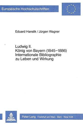 Ludwig II. König von Bayern (1845-1886). Internationale Bibliographie zu Leben und Wirkung: ...