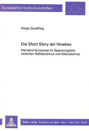 9783820487626: Die Short Story der Nineties: Narrative Kurzprosa im Spannungsfeld zwischen Ästhetizismus und Naturalismus (Europäische Hochschulschriften. Reihe XIV, Angelsächsische Sprache und Literatur)