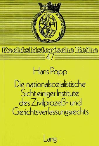 9783820487718: Die Nationalsozialistische Sicht Einiger Institute Des Zivilprozess- Und Gerichtsverfassungsrechts: Dargestellt Am Beispiel Des Gesetzes Ueber Die ... (Rgbl. I, S. 383) (Rechtshistorische Reihe)