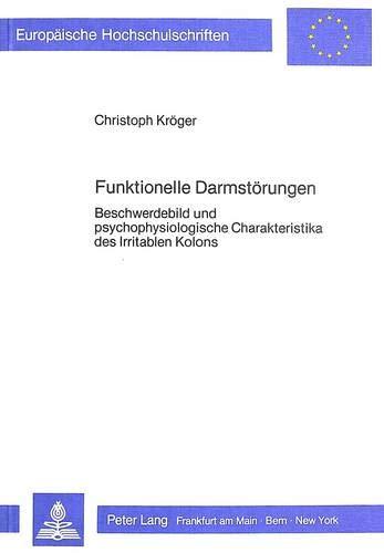 Funktionelle Darmstörungen: Beschwerdebild und psychophysiologische Charakteristika des Irritablen ...