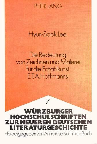 Die Bedeutung von Zeichnen und Malerei für die Erzählkunst E.T.A. Hoffmanns: Hyun-Sook ...