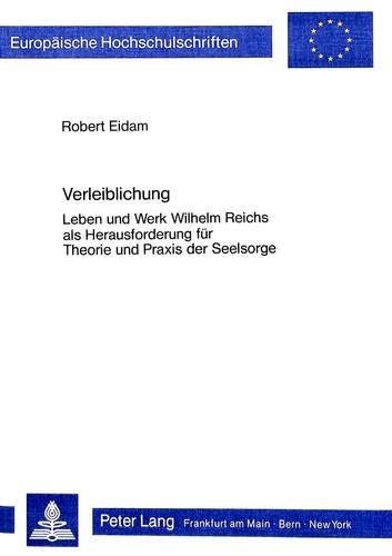 Verleiblichung Leben und Werk Wilhelm Reichs als Herausforderung für Theorie und Praxis der ...