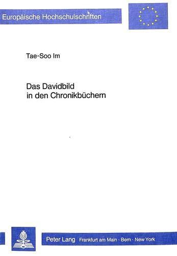 Das Davidbild in Den Chronikbuechern: David ALS Idealbild Des Theokratischen Messianismus Fuer Den ...