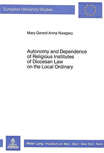 Autonomy and Dependence of Religious Institutes of Diocesan Law on the Local Ordinary: Nwagwu, Mary...