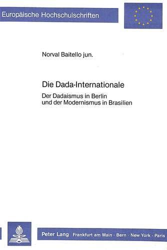 9783820491739: Die Dada-Internationale: Der Dadaismus in Berlin und der Modernismus in Brasilien (Europäische Hochschulschriften / European University Studies / ... Universitaires Européennes) (German Edition)