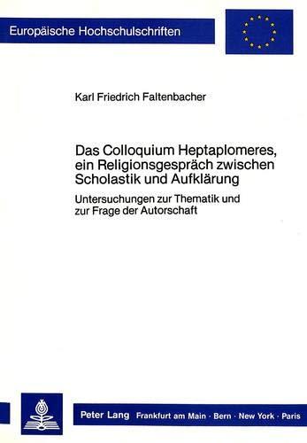 Das Colloquium Heptaplomeres, Ein Religionsgespraech Zwischen Scholastik Und Aufklaerung: ...