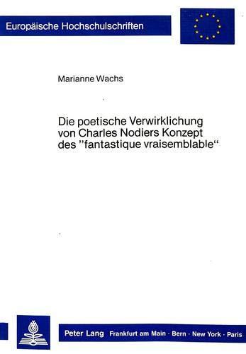 Die poetische Verwirklichung von Charles Nodiers Konzept des 'fantastique vraisemblable':...
