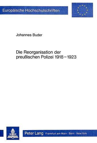 Die Reorganisation der preussischen Polizei 1918-1923 (Europäische Hochschulschriften / ...