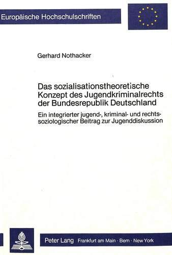 9783820492903: Das sozialisationstheoretische Konzept des Jugendkriminalrechts der Bundesrepublik Deutschland: Ein integrierter jugend-, kriminal- und ... Universitaires Européennes) (German Edition)