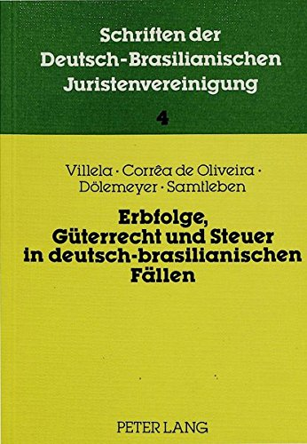9783820493863: Erbfolge, Güterrecht und Steuer in deutsch-brasilianischen Fällen: Beiträge zur 3. Jahrestagung 1984 der DBJV (Schriften der deutsch-brasilianischen Juristenvereinigung) (German Edition)