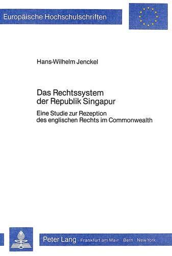 9783820494242: Das Rechtssystem der Republik Singapur: Eine Studie zur Rezeption des englischen Rechts im Commonwealth (Europäische Hochschulschriften. Reihe II, Rechtswissenschaft)