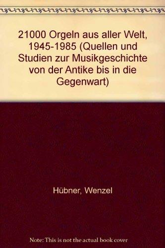 9783820494549: 21000 Orgeln aus aller Welt, 1945-1985 (Quellen und Studien zur Musikgeschichte von der Antike bis in die Gegenwart)