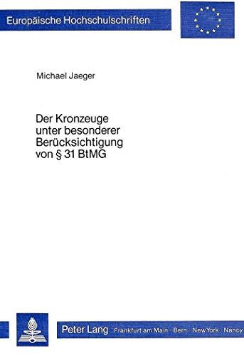 Der Kronzeuge unter besonderer Berücksichtigung von § 31 BtMG: Michael Jaeger