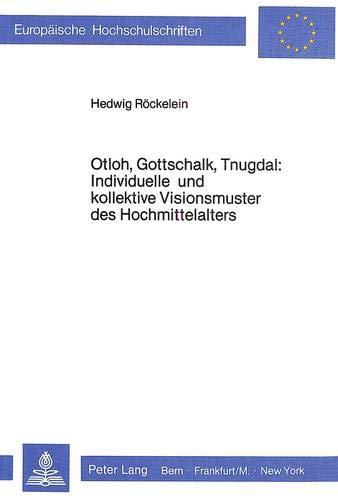9783820495126: Otloh, Gottschalk, Tnugdal  individuelle und kollektive Visionsmuster des Hochmittelalters (Europäische Hochschulschriften. Reihe 3, Geschichte und ihre Hilfswissenschaften)