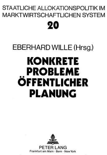 Konkrete Probleme öffentlicher Planung: Grundlegende Aspekte der Zielbildung, Effizienz und ...