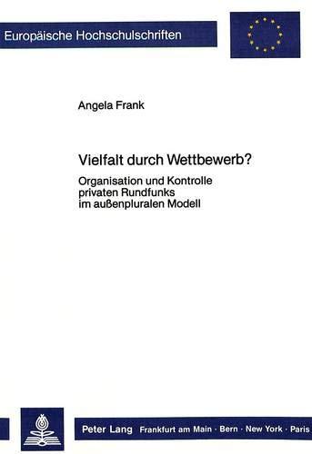 9783820495836: Vielfalt Durch Wettbewerb?: Organisation Und Kontrolle Privaten Rundfunks Im Aussenpluralen Modell: 606 (Europaeische Hochschulschriften / European University Studie)