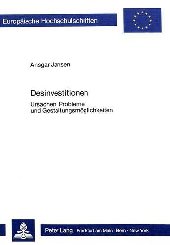 Desinvestitionen Ursachen, Probleme und Gestaltungsmöglichkeiten: Jansen, Ansgar