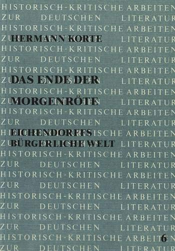 9783820496505: Das Ende der Morgenr�te: Eichendorffs b�rgerliche Welt (Historisch-kritische Arbeiten zur deutschen Literatur)