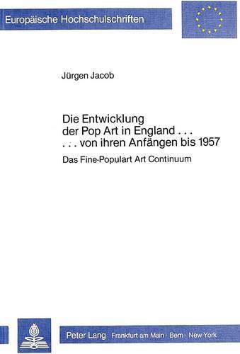 Die Entwicklung der Pop Art in England . von ihren Anfängen bis 1957: Jürgen Jacob