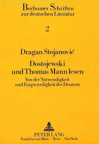 Dostojewski Und Thomas Mann Lesen: Von Der Notwendigkeit Und Fragwuerdigkeit Des Deutens (Paperback...