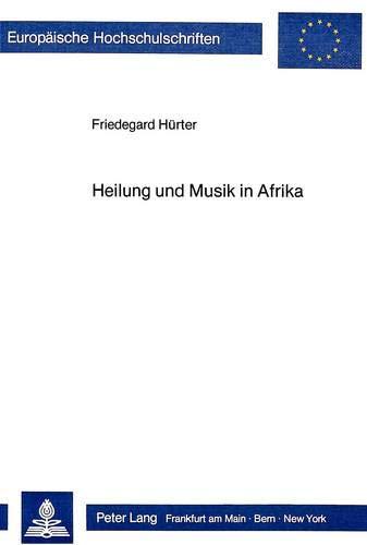 9783820496802: Heilung und Musik in Afrika (Europäische Hochschulschriften. Reihe XXXVI, Musikwissenschaft)