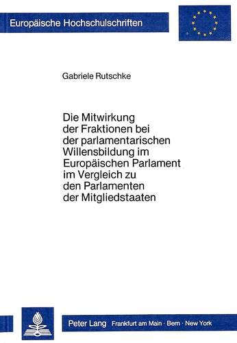 Die Mitwirkung Der Fraktionen Bei Der Parlamentarischen Willensbildung Im Europaeischen Parlament ...
