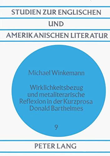 9783820497083: Wirklichkeitsbezug und metaliterarische Reflexion in der Kurzprosa Donald Barthelmes (Studien zur englischen und amerikanischen Literatur) (German Edition)