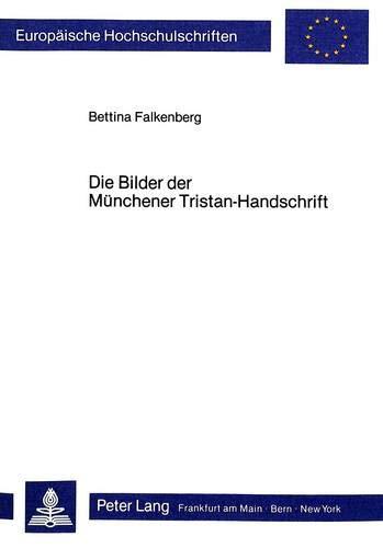 9783820497106: Die Bilder der Münchener Tristan - Handschrift (Europäische Hochschulschriften / European University Studies / Publications Universitaires Européennes) (German Edition)