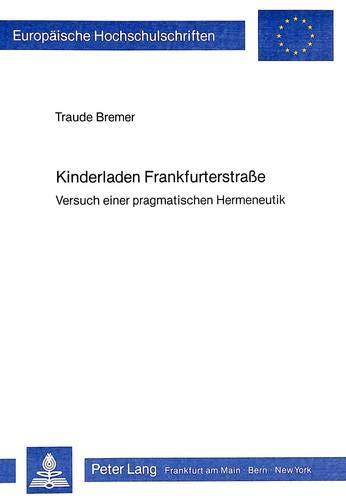 Kinderladen Frankfurterstrasse : Versuch einer pragmatischen Hermeneutik - Traude Bremer