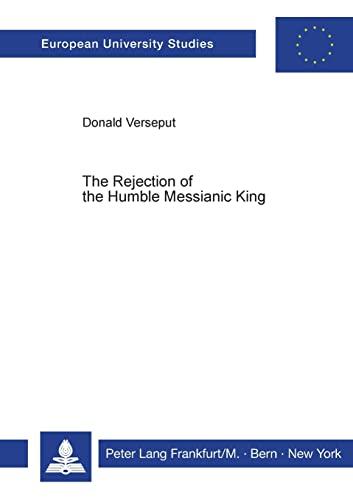 9783820497816: The Rejection of the Humble Messianic King: A Study of the Composition of Matthew 11-12 (Europäische Hochschulschriften / European University Studies / Publications Universitaires Européennes)